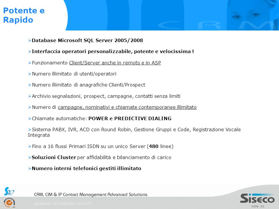 2008 - 52 Database Microsoft SQL Server 2005/2008 Interfaccia operatori personalizzabile, potente e velocissima ! Funzionamento Client/Server anche in