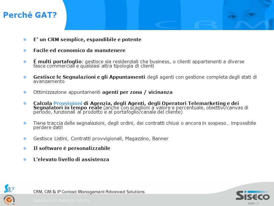 2008 - 8 Una soluzione CRM plug & play Una soluzione CRM plug & play La soluzione GAT.crm, pur essendo un sistema completo, dagli aspetti gestionali alle chiamate automatiche, diventa operativa in pochissimo tempo, concentrando gli sforzi sul Core Business della Vs attività.