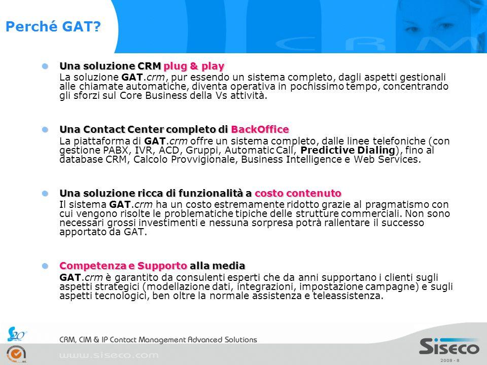 2008 - 8 Una soluzione CRM plug & play Una soluzione CRM plug & play La soluzione GAT.crm, pur essendo un sistema completo, dagli aspetti gestionali a