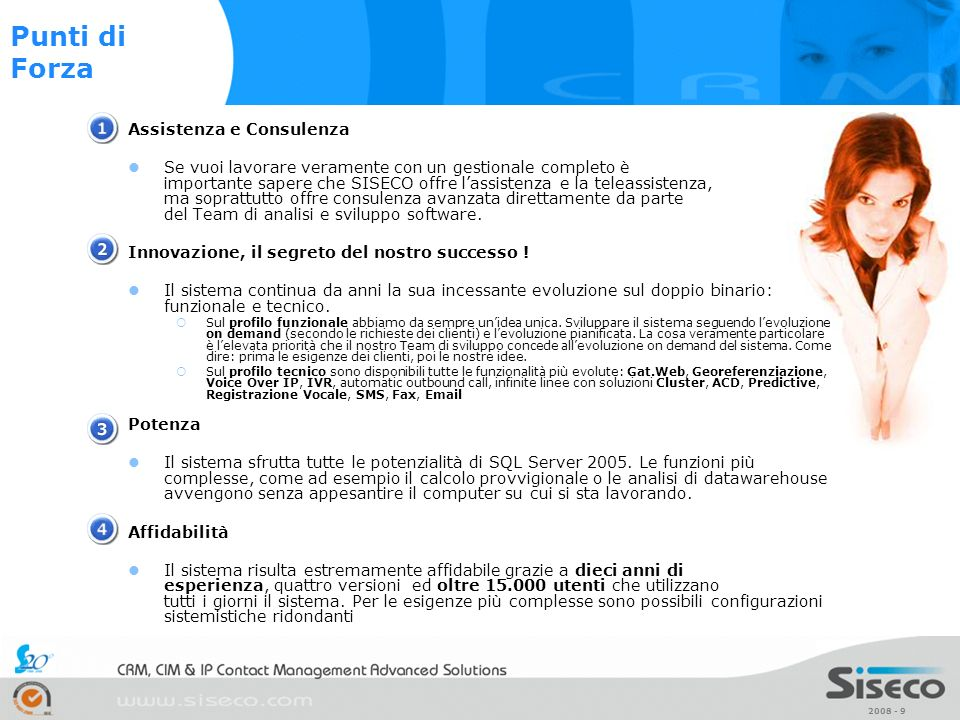 2008 - 9 Assistenza e Consulenza Se vuoi lavorare veramente con un gestionale completo è importante sapere che SISECO offre lassistenza e la teleassis