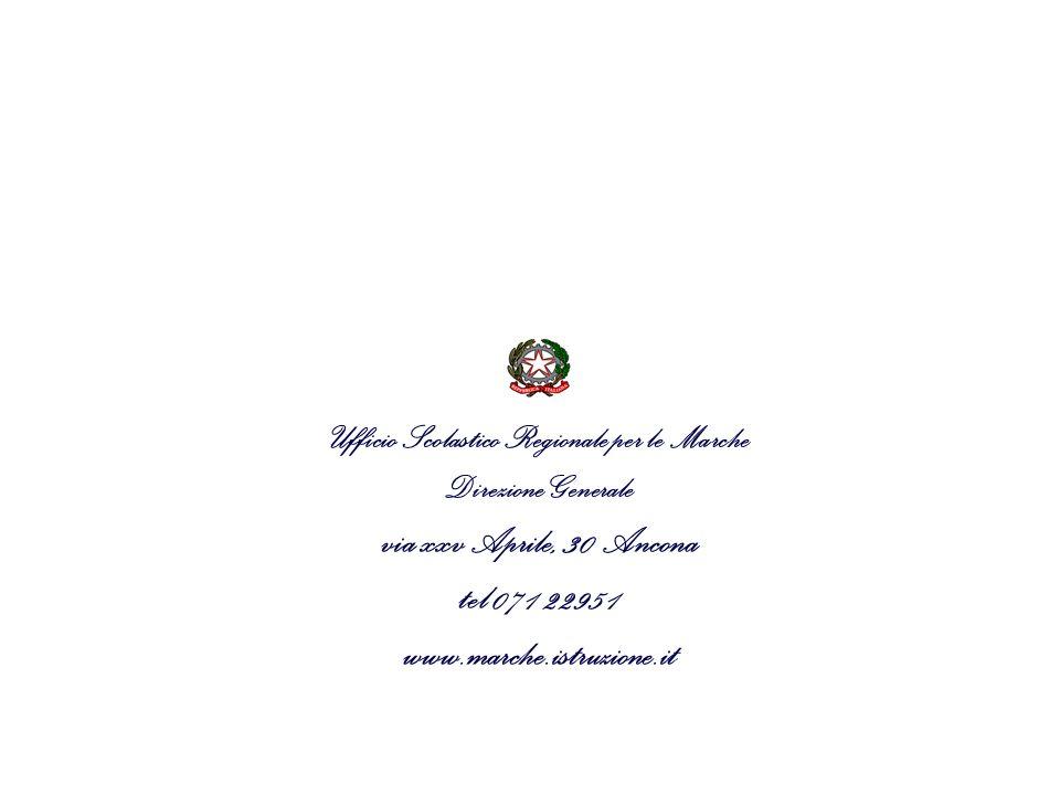 Ufficio Scolastico Regionale per le Marche Direzione Generale via xxv Aprile, 30 Ancona tel 071 22951 www.marche.istruzione.it
