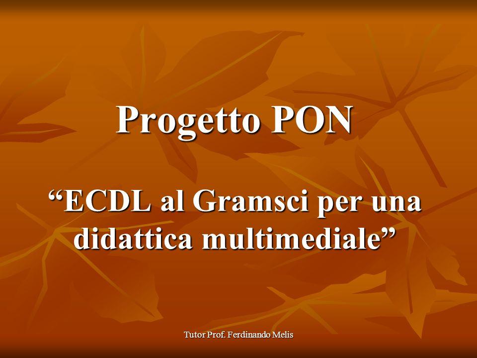 Tutor Prof. Ferdinando Melis Progetto PON ECDL al Gramsci per una didattica multimediale
