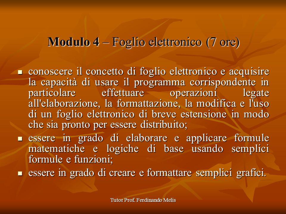 Tutor Prof. Ferdinando Melis Modulo 4 – Foglio elettronico (7 ore) conoscere il concetto di foglio elettronico e acquisire la capacità di usare il pro