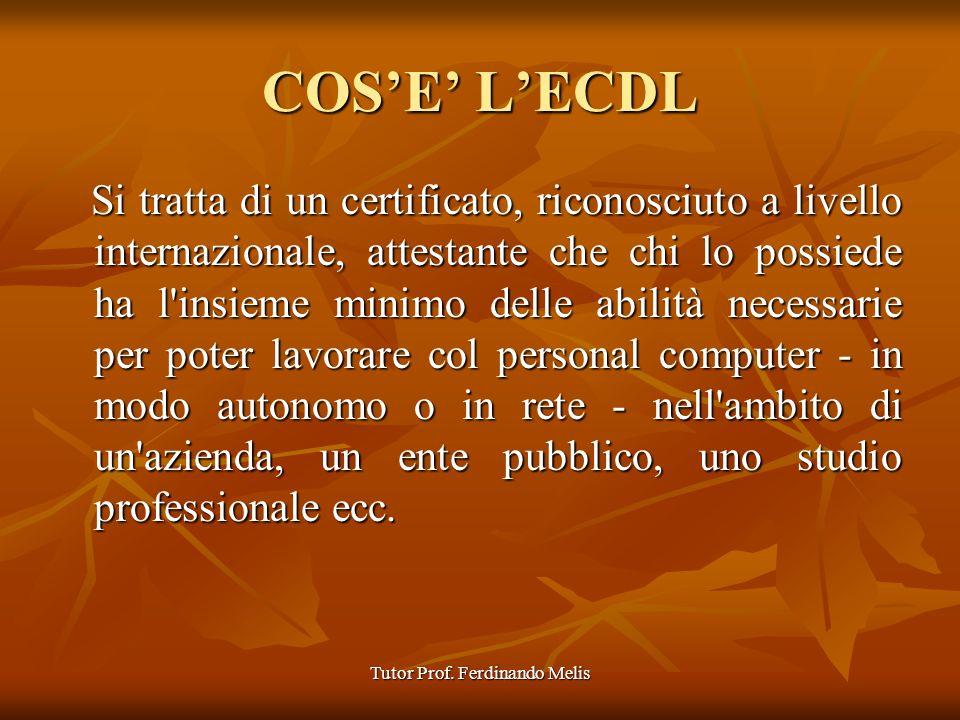 Tutor Prof. Ferdinando Melis COSE LECDL Si tratta di un certificato, riconosciuto a livello internazionale, attestante che chi lo possiede ha l'insiem