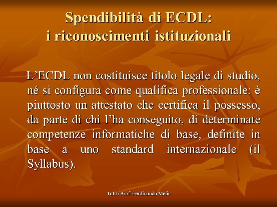 Tutor Prof. Ferdinando Melis Spendibilità di ECDL: i riconoscimenti istituzionali LECDL non costituisce titolo legale di studio, né si configura come