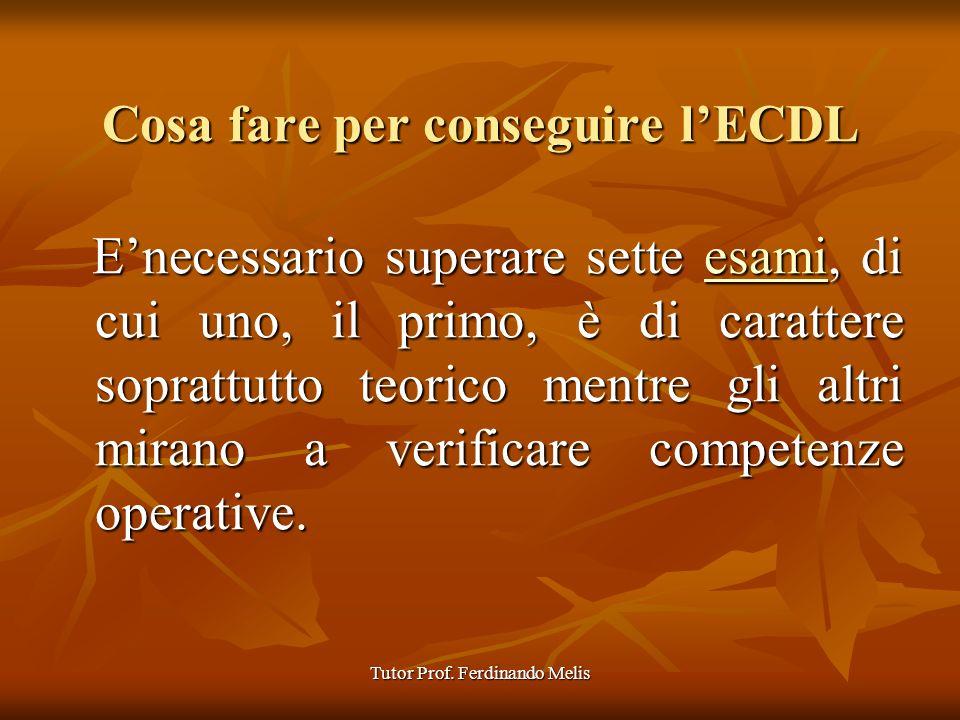 Tutor Prof. Ferdinando Melis Cosa fare per conseguire lECDL Enecessario superare sette esami, di cui uno, il primo, è di carattere soprattutto teorico