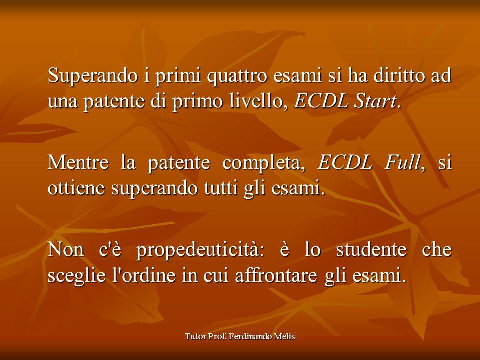 Tutor Prof. Ferdinando Melis Superando i primi quattro esami si ha diritto ad una patente di primo livello, ECDL Start. Mentre la patente completa, EC