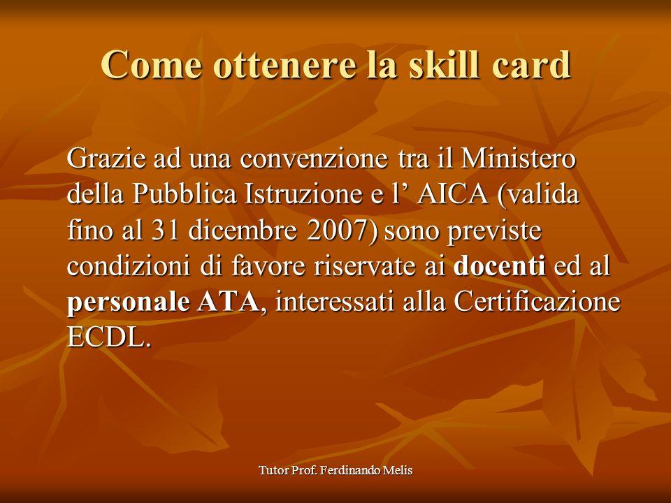 Tutor Prof. Ferdinando Melis Come ottenere la skill card Grazie ad una convenzione tra il Ministero della Pubblica Istruzione e l AICA (valida fino al