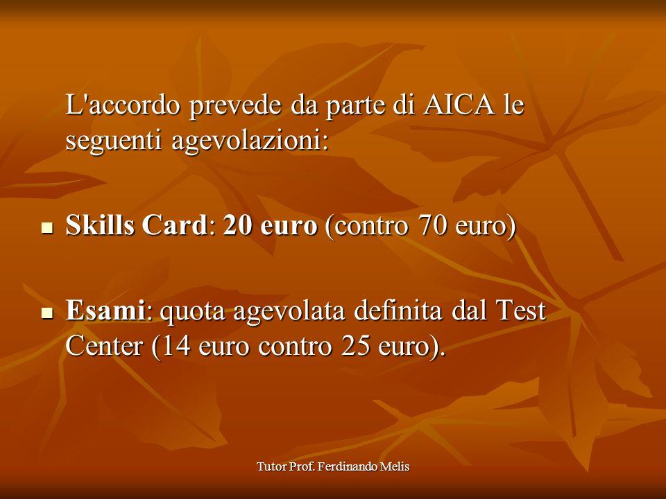 Tutor Prof. Ferdinando Melis L'accordo prevede da parte di AICA le seguenti agevolazioni: Skills Card: 20 euro (contro 70 euro) Skills Card: 20 euro (