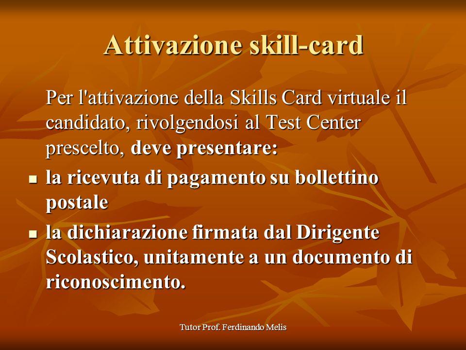 Tutor Prof. Ferdinando Melis Attivazione skill-card Per l'attivazione della Skills Card virtuale il candidato, rivolgendosi al Test Center prescelto,