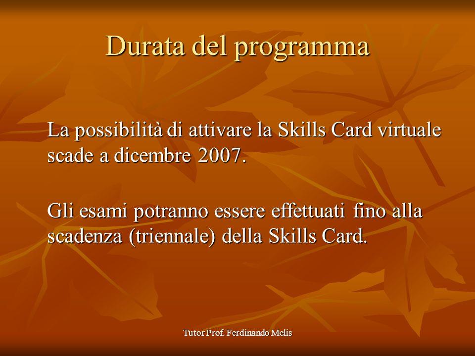 Tutor Prof. Ferdinando Melis Durata del programma La possibilità di attivare la Skills Card virtuale scade a dicembre 2007. La possibilità di attivare