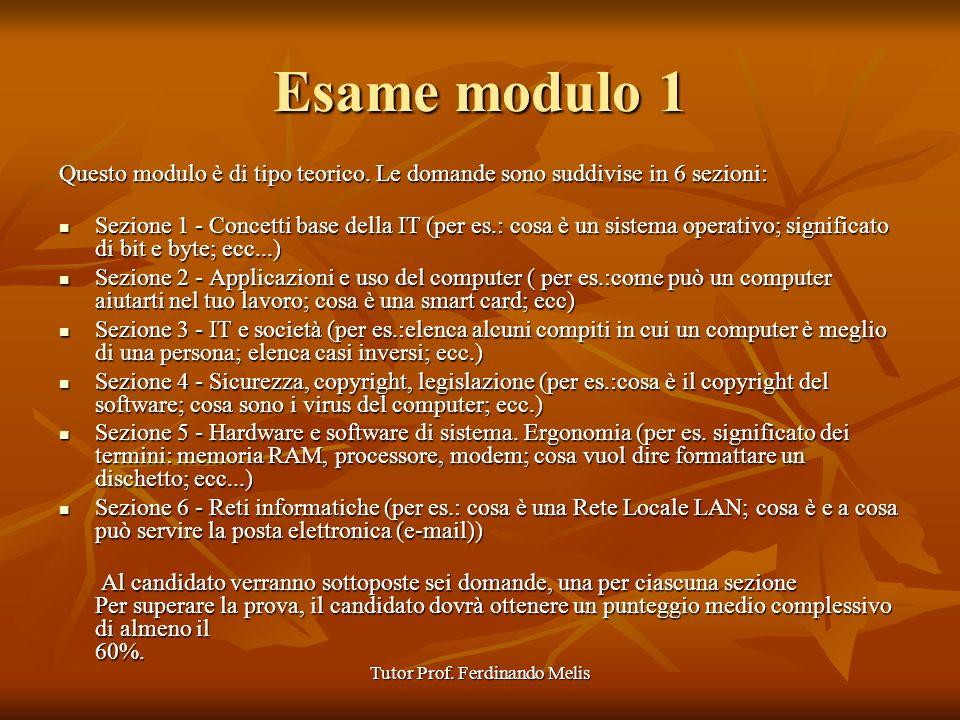 Tutor Prof. Ferdinando Melis Esame modulo 1 Questo modulo è di tipo teorico. Le domande sono suddivise in 6 sezioni: Sezione 1 - Concetti base della I