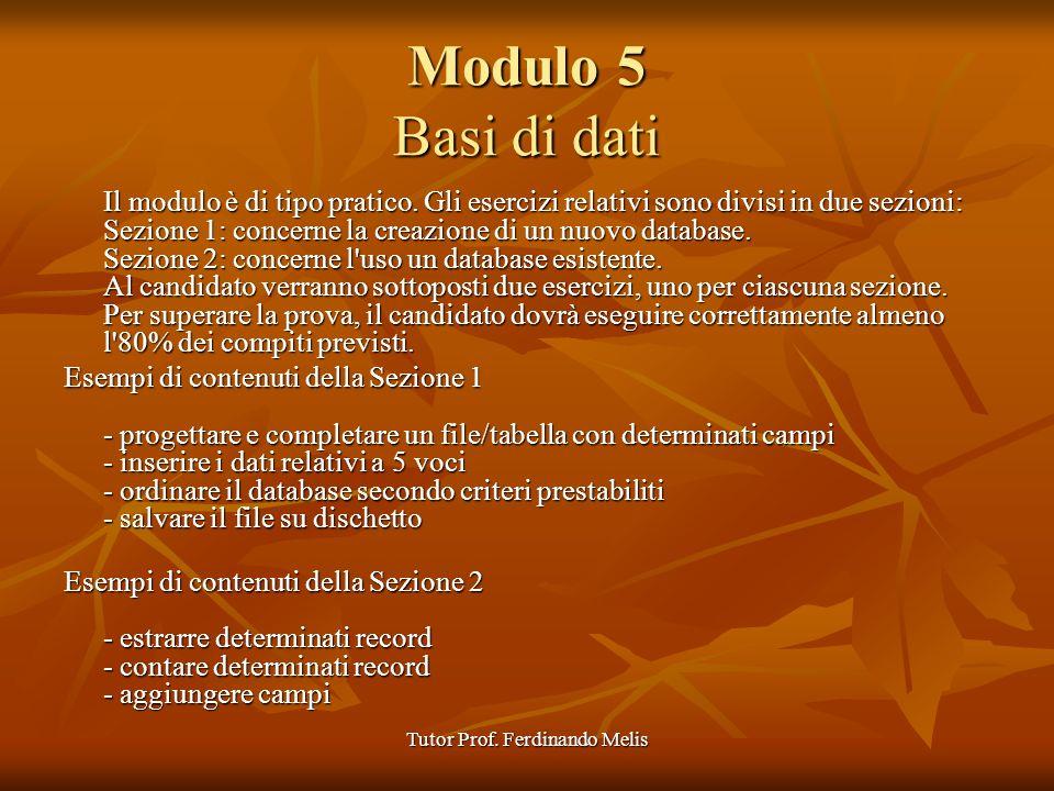 Tutor Prof. Ferdinando Melis Modulo 5 Basi di dati Il modulo è di tipo pratico. Gli esercizi relativi sono divisi in due sezioni: Sezione 1: concerne