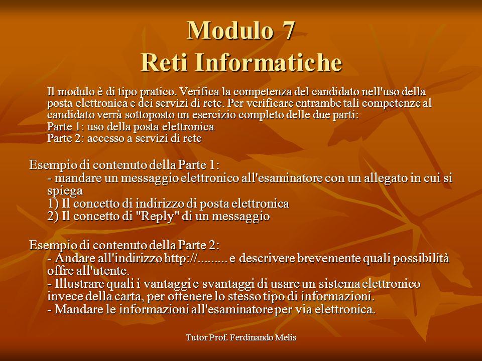 Tutor Prof. Ferdinando Melis Modulo 7 Reti Informatiche Il modulo è di tipo pratico. Verifica la competenza del candidato nell'uso della posta elettro