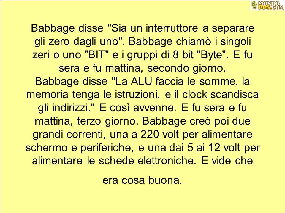 Babbage disse Sia un interruttore a separare gli zero dagli uno .