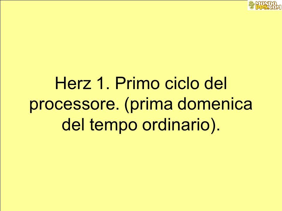 Herz 1. Primo ciclo del processore. (prima domenica del tempo ordinario).
