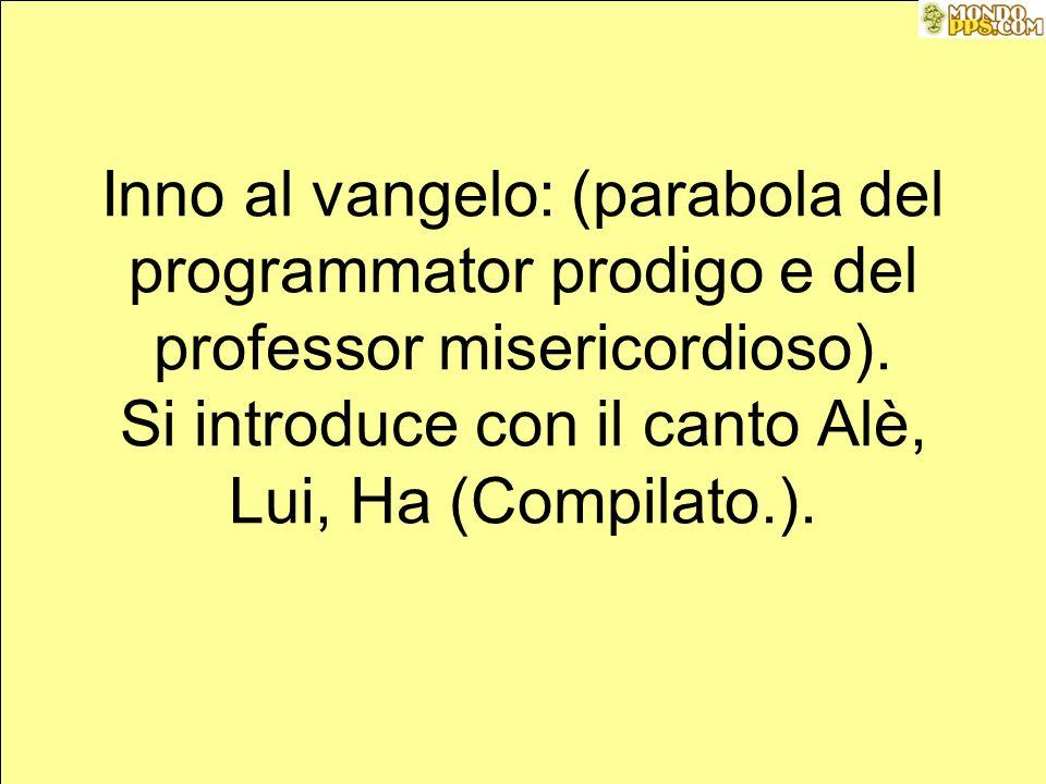 Inno al vangelo: (parabola del programmator prodigo e del professor misericordioso).