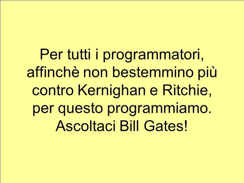 Per tutti i programmatori, affinchè non bestemmino più contro Kernighan e Ritchie, per questo programmiamo.
