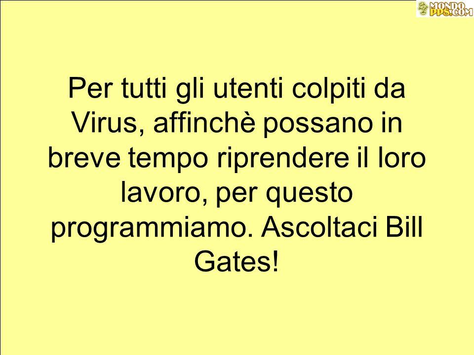 Per tutti gli utenti colpiti da Virus, affinchè possano in breve tempo riprendere il loro lavoro, per questo programmiamo.