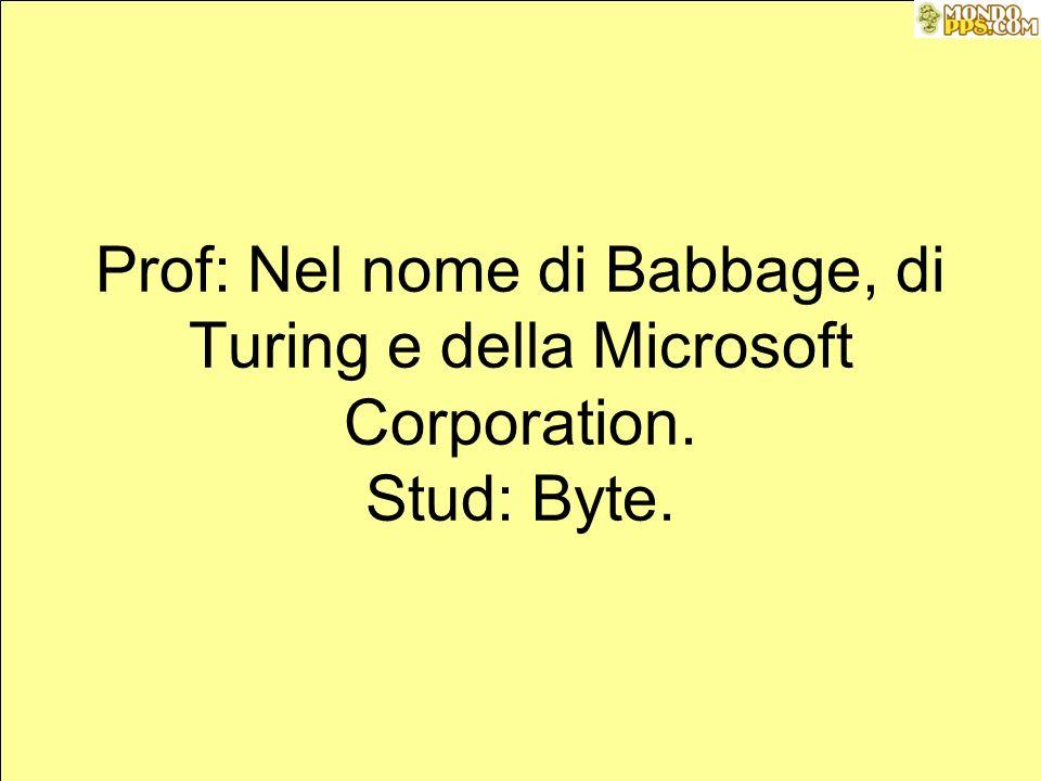 Ma il buon Turing (professore misericordioso), disse Vedi, lui ha avuto l idea di inventare la playstation, e farà i soldi, mentre tu sarai ancora li a cercare di comprimere un MP3 per farlo stare in un floppy disk. Parola di Babbage.