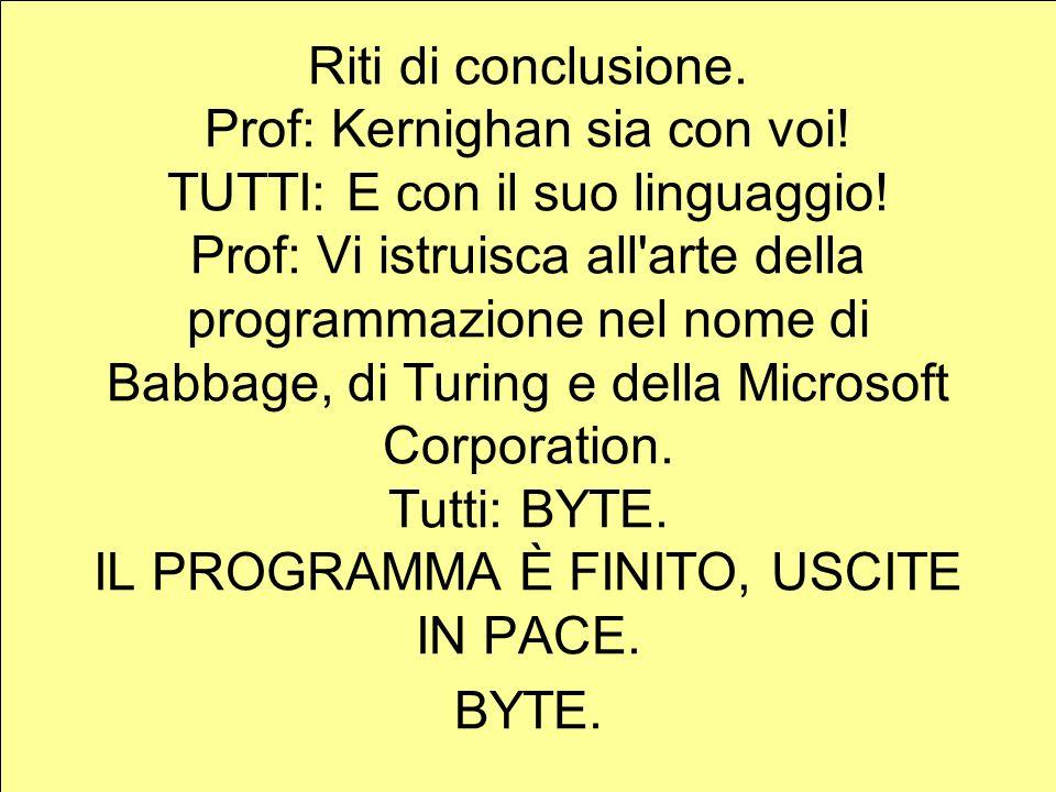 Riti di conclusione. Prof: Kernighan sia con voi.