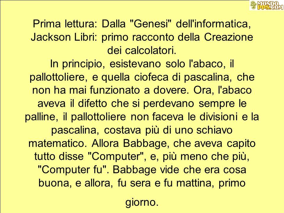 Prima lettura: Dalla Genesi dell informatica, Jackson Libri: primo racconto della Creazione dei calcolatori.