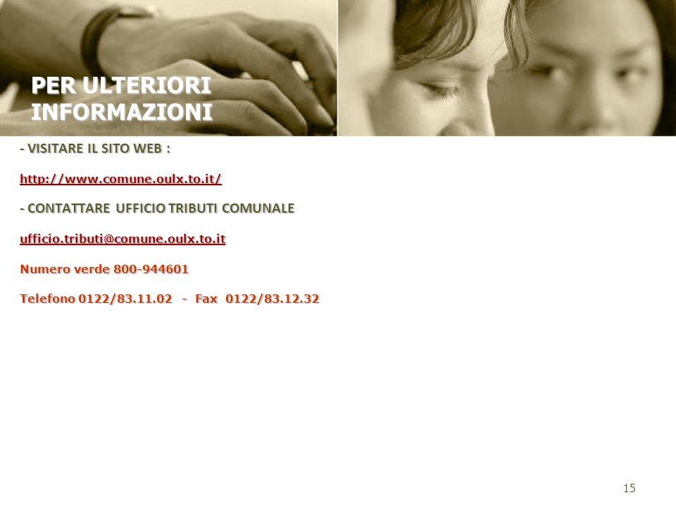 - VISITARE IL SITO WEB : http://www.comune.oulx.to.it/ - CONTATTARE UFFICIO TRIBUTI COMUNALE ufficio.tributi@comune.oulx.to.it Numero verde 800-944601 Telefono 0122/83.11.02 - Fax 0122/83.12.32 15 PER ULTERIORI INFORMAZIONI