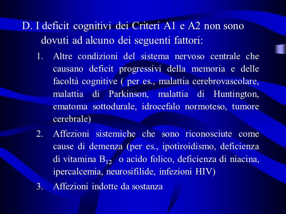 D. I deficit cognitivi dei Criteri A1 e A2 non sono dovuti ad alcuno dei seguenti fattori: 1.Altre condizioni del sistema nervoso centrale che causano