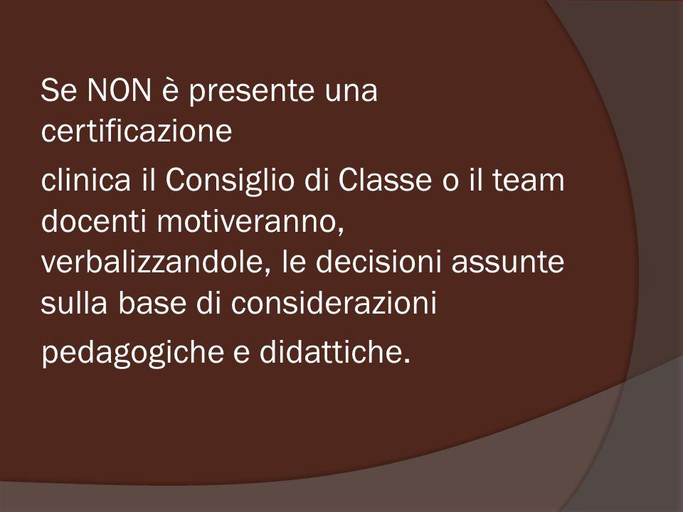 Se NON è presente una certificazione clinica il Consiglio di Classe o il team docenti motiveranno, verbalizzandole, le decisioni assunte sulla base di