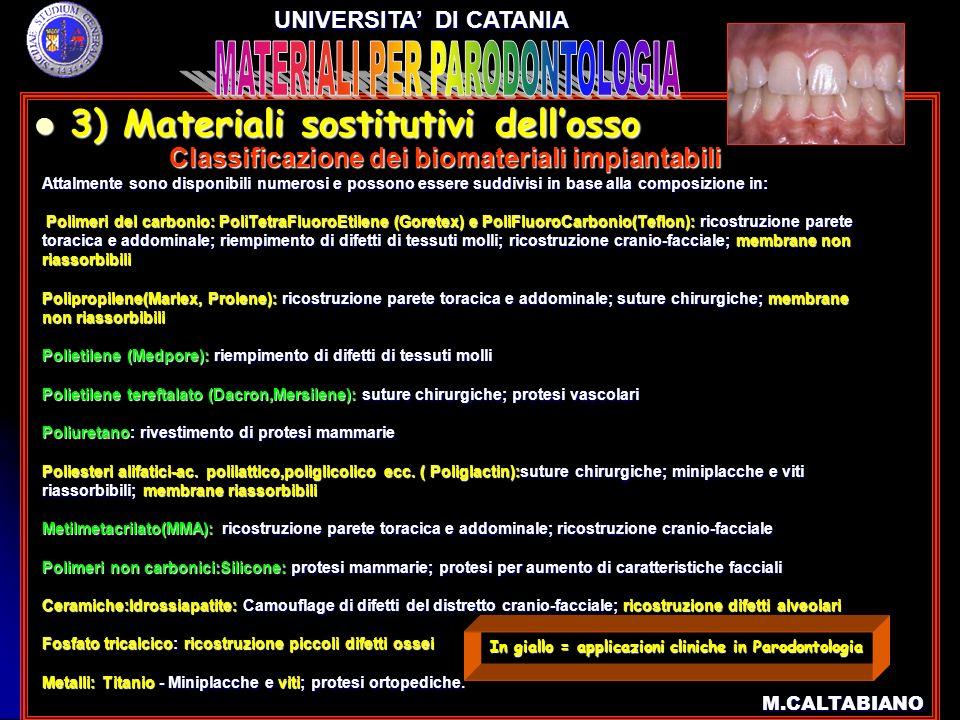 3) Materiali sostitutivi dellosso 3) Materiali sostitutivi dellosso M.CALTABIANO UNIVERSITA DI CATANIA Classificazione dei biomateriali impiantabili C