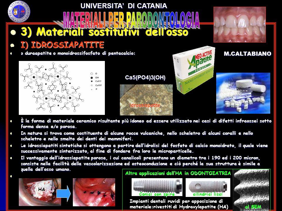 3) Materiali sostitutivi dellosso 3) Materiali sostitutivi dellosso I) IDROSSIAPATITE I) IDROSSIAPATITE o duraapatite o monoidrossifosfato di pentacal