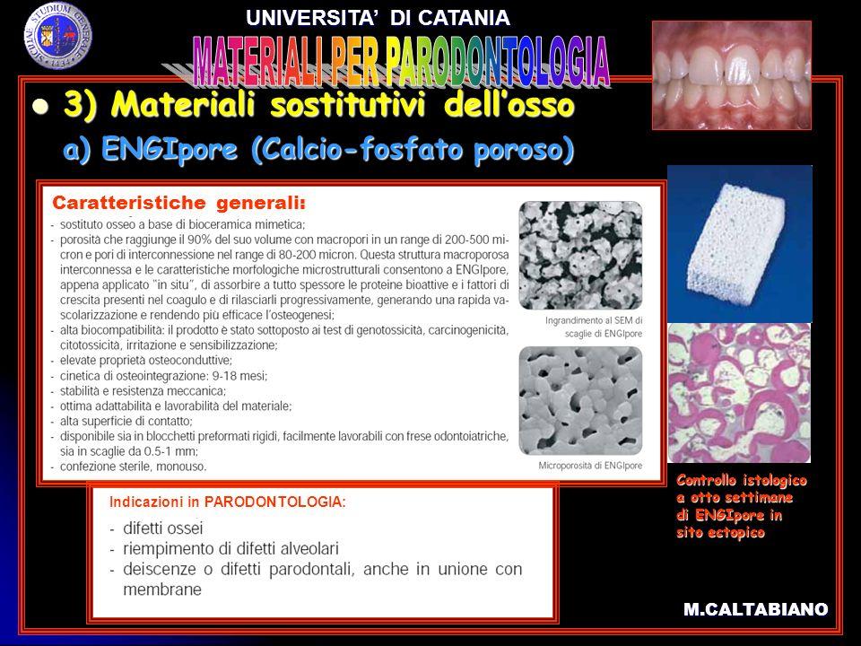 3) Materiali sostitutivi dellosso 3) Materiali sostitutivi dellosso a) ENGIpore (Calcio-fosfato poroso) a) ENGIpore (Calcio-fosfato poroso) M.CALTABIA