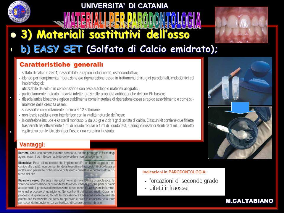 3) Materiali sostitutivi dellosso 3) Materiali sostitutivi dellosso b) EASY SET (Solfato di Calcio emidrato); b) EASY SET (Solfato di Calcio emidrato)