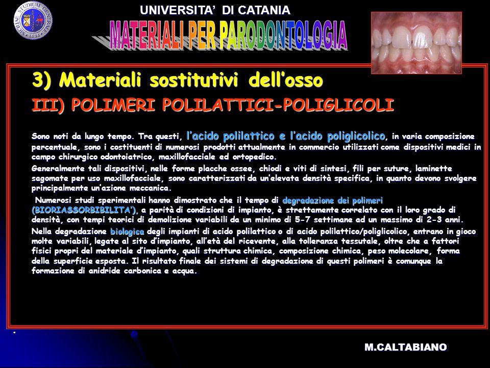 3) Materiali sostitutivi dellosso 3) Materiali sostitutivi dellosso III) POLIMERI POLILATTICI-POLIGLICOLI III) POLIMERI POLILATTICI-POLIGLICOLI Sono n