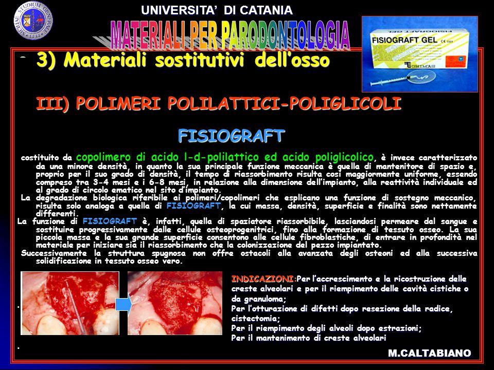 3) Materiali sostitutivi dellosso 3) Materiali sostitutivi dellosso III) POLIMERI POLILATTICI-POLIGLICOLI III) POLIMERI POLILATTICI-POLIGLICOLI costit