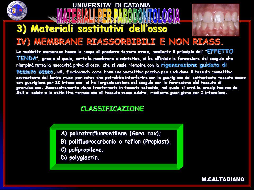 3) Materiali sostitutivi dellosso 3) Materiali sostitutivi dellosso IV) MEMBRANE RIASSORBIBILI E NON RIASS. IV) MEMBRANE RIASSORBIBILI E NON RIASS. Le