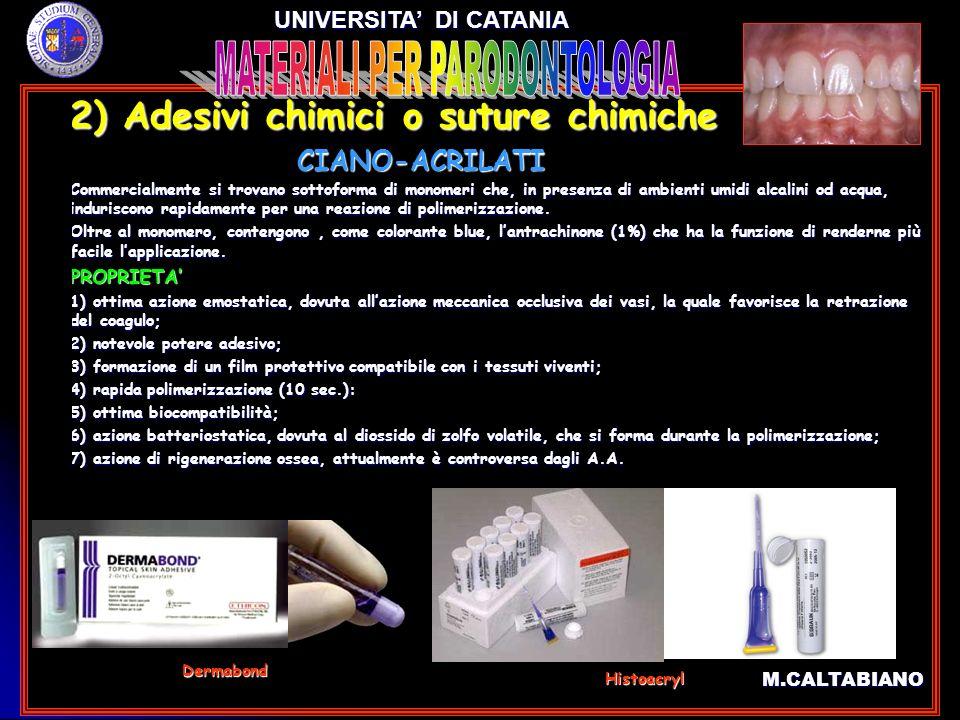 2) Adesivi chimici o suture chimiche 2) Adesivi chimici o suture chimiche CIANO-ACRILATI CIANO-ACRILATI Commercialmente si trovano sottoforma di monom