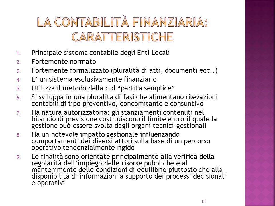 13 1. Principale sistema contabile degli Enti Locali 2. Fortemente normato 3. Fortemente formalizzato (pluralità di atti, documenti ecc..) 4. E un sis