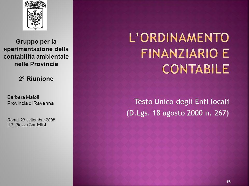 15 Testo Unico degli Enti locali (D.Lgs. 18 agosto 2000 n. 267) Barbara Maioli Provincia di Ravenna Roma, 23 settembre 2008 UPI Piazza Cardelli 4 Grup