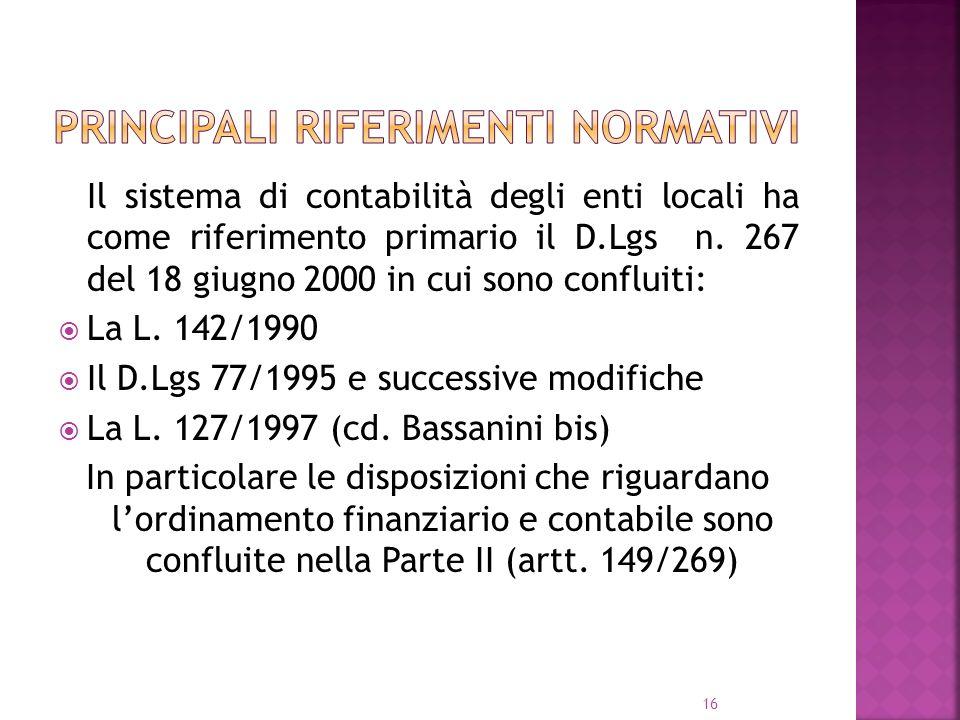 16 Il sistema di contabilità degli enti locali ha come riferimento primario il D.Lgs n. 267 del 18 giugno 2000 in cui sono confluiti: La L. 142/1990 I