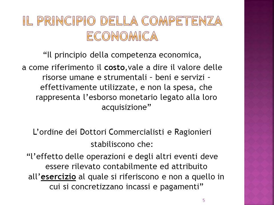 5 Il principio della competenza economica, a come riferimento il costo,vale a dire il valore delle risorse umane e strumentali – beni e servizi – effe