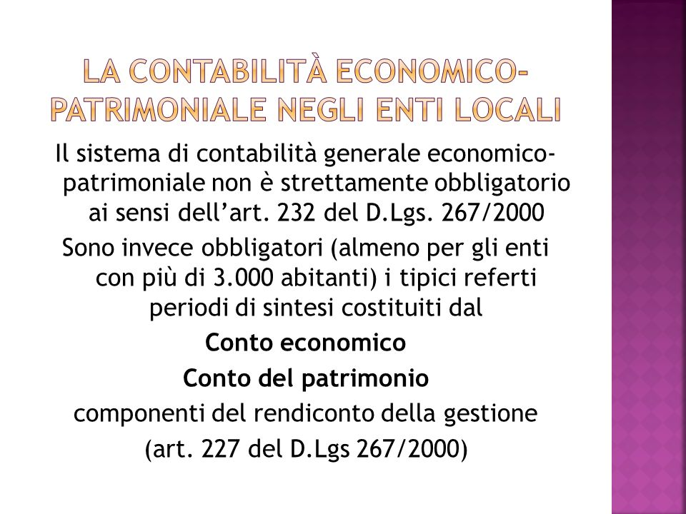 Il sistema di contabilità generale economico- patrimoniale non è strettamente obbligatorio ai sensi dellart. 232 del D.Lgs. 267/2000 Sono invece obbli