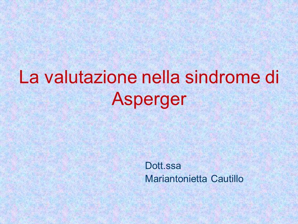 La valutazione nella sindrome di Asperger Dott.ssa Mariantonietta Cautillo