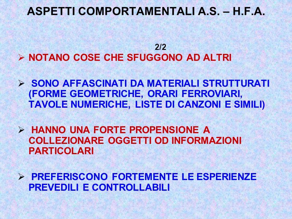 ASPETTI COMPORTAMENTALI A.S. – H.F.A. 2/2 NOTANO COSE CHE SFUGGONO AD ALTRI SONO AFFASCINATI DA MATERIALI STRUTTURATI (FORME GEOMETRICHE, ORARI FERROV
