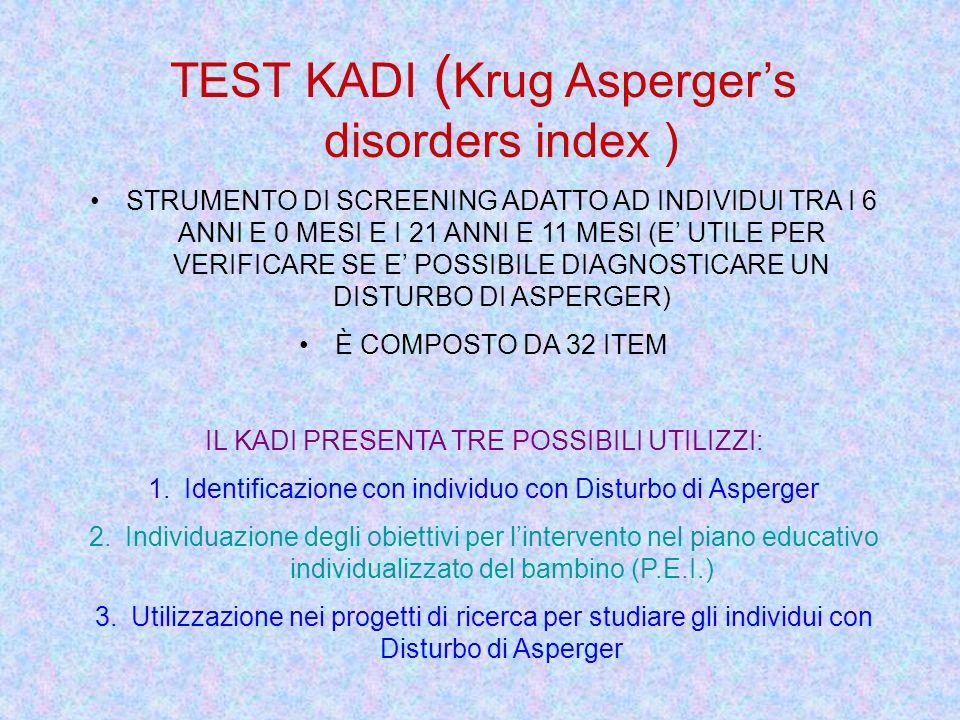 TEST KADI ( Krug Aspergers disorders index ) STRUMENTO DI SCREENING ADATTO AD INDIVIDUI TRA I 6 ANNI E 0 MESI E I 21 ANNI E 11 MESI (E UTILE PER VERIF