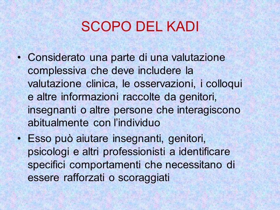 SCOPO DEL KADI Considerato una parte di una valutazione complessiva che deve includere la valutazione clinica, le osservazioni, i colloqui e altre inf