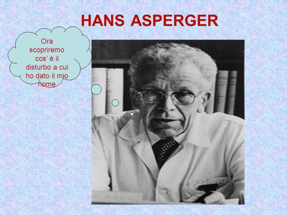 HANS ASPERGER Ora scopriremo cos è il disturbo a cui ho dato il mio nome
