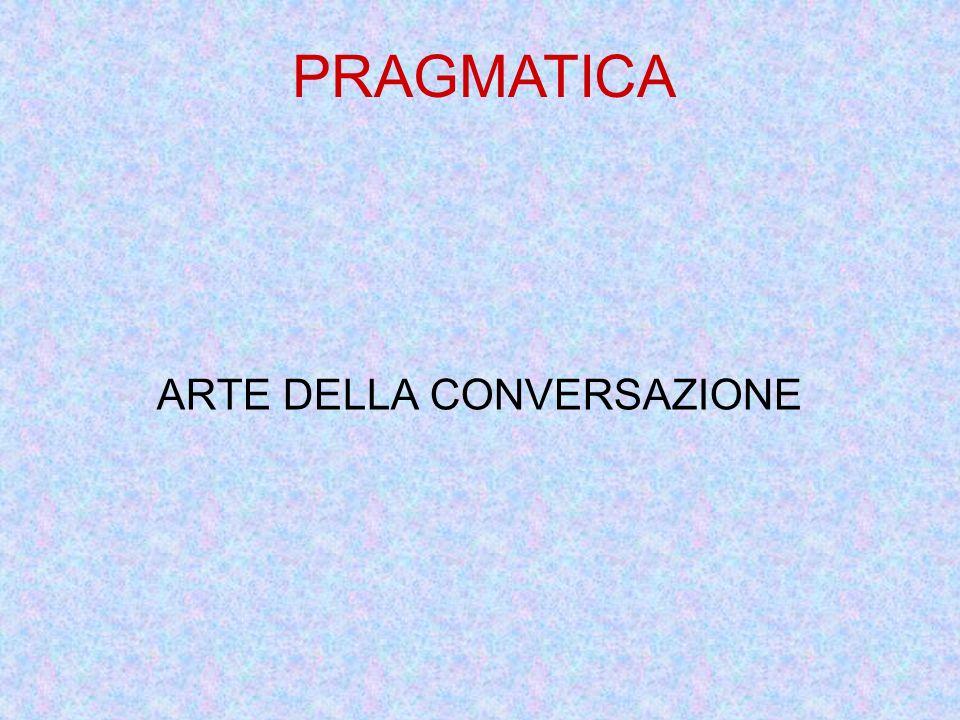 ARTE DELLA CONVERSAZIONE PRAGMATICA