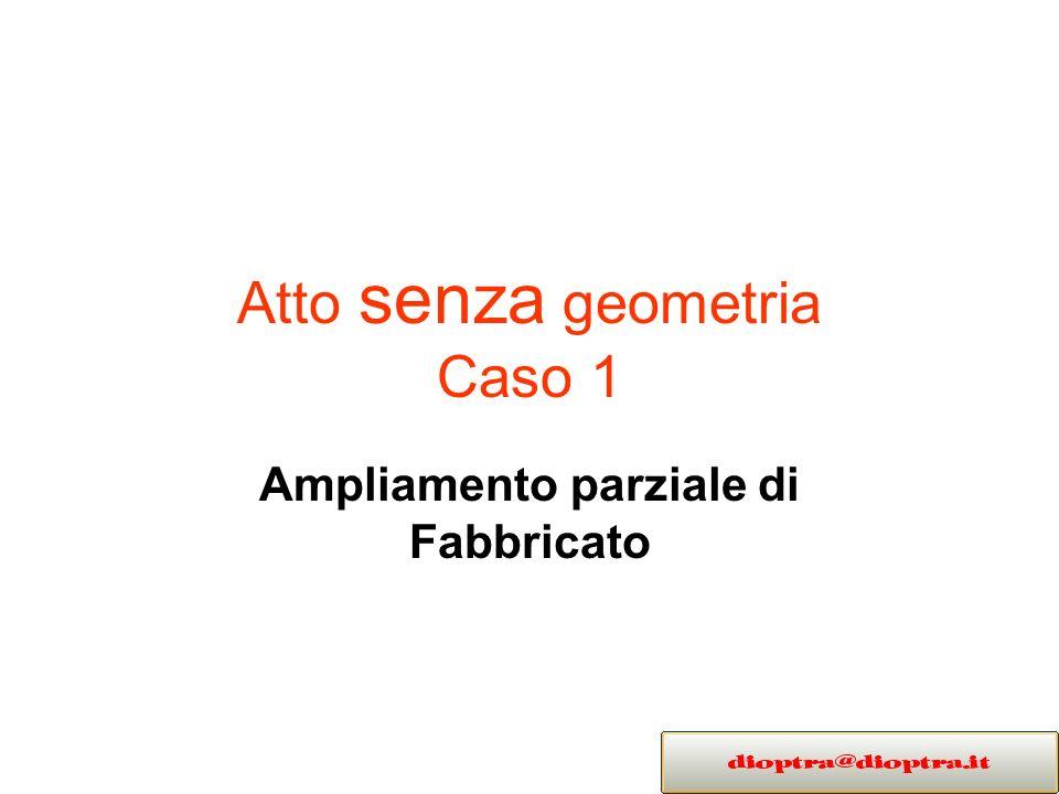 Atto senza geometria Caso 1 Ampliamento parziale di Fabbricato