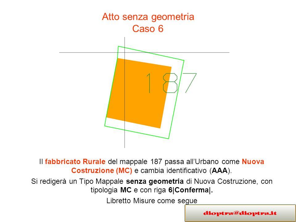 Atto senza geometria Caso 6 Il fabbricato Rurale del mappale 187 passa allUrbano come Nuova Costruzione (MC) e cambia identificativo (AAA). Si rediger